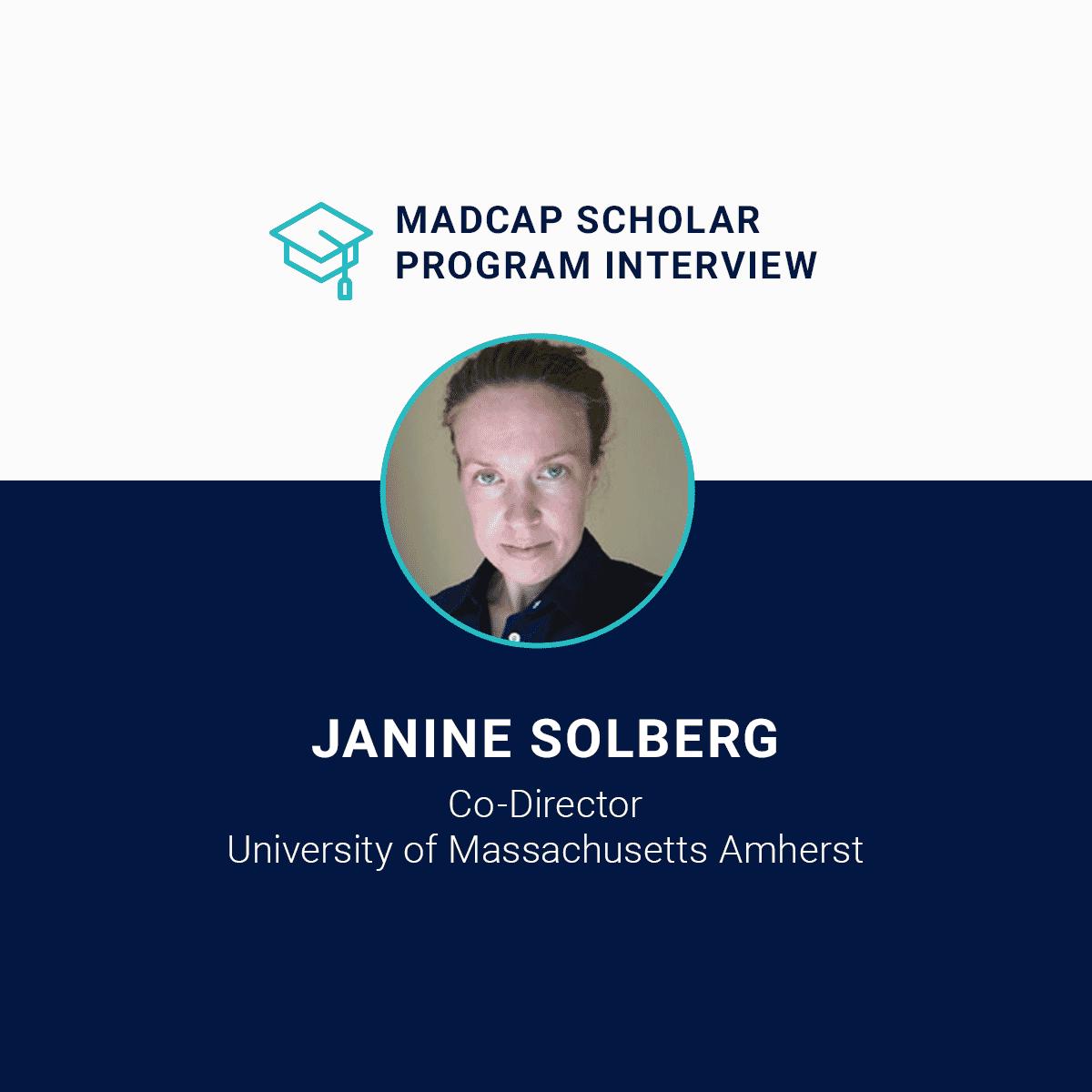 MadCap Scholar Program Interview Janine Solberg