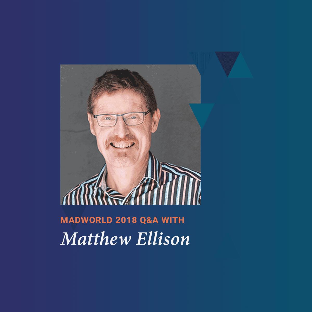 MadWorld 2018 San Diego Speaker Matthew Ellison