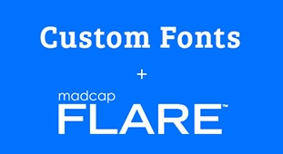 MadCap Flare Tip: How to Use Custom Fonts in Your Flare Outputs
