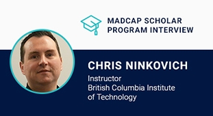 MadCap Scholar Program Series  An Interview with Chris Ninkovich, Instructor at British Columbia Institute of Technology, by Jennifer Morse