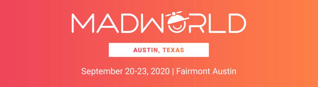 MadWorld Austin, Texas, September 20-23, 2020 | Fairmont Austin