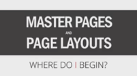 Official Webinar: Master Pages and Page Layouts: Where Do I Start?